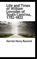 Life and Times of William Lowndes of South Carolina, 1782-1822