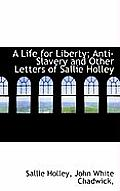 A Life for Liberty; Anti-Slavery and Other Letters of Sallie Holley