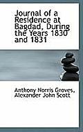Journal of a Residence at Bagdad, During the Years 1830 and 1831