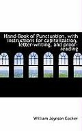Hand-Book of Punctuation, with Instructions for Capitalization, Letter-Writing, and Proof-Reading