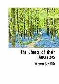 The Ghosts of Their Ancestors