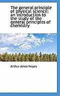 The General Principle of Physical Science; An Introduction to the Study of the General Principles of