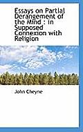 Essays on Partial Derangement of the Mind: In Supposed Connexion with Religion