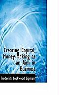 Creating Capital, Money-Making as an Aim in Business