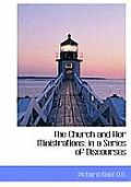 The Church and Her Ministrations: In a Series of Discourses