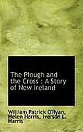 The Plough and the Cross: A Story of New Ireland