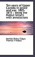 Ten Years of Upper Canada in Peace and War, 1805-1815: Being the Ridout Letters with Annotations