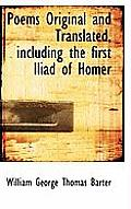 Poems Original and Translated, Including the First Iliad of Homer