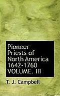 Pioneer Priests of North America 1642-1760 Volume. III