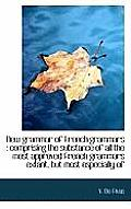 New Grammar of French Grammars: Comprising the Substance of All the Most Approved French Grammars E