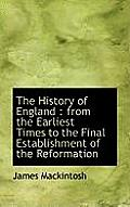 The History of England: From the Earliest Times to the Final Establishment of the Reformation