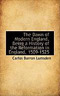 The Dawn of Modern England, Being a History of the Reformation in England, 1509-1525