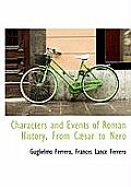 Characters and Events of Roman History, from C Sar to Nero