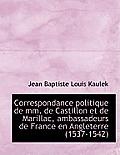 Correspondance Politique de MM. de Castillon Et de Marillac, Ambassadeurs de France En Angleterre (1