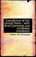 Constitution of the United States: With Brief Comments and Incidental Comments