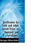 Justification by Faith and Other Sacred Trusts in Harmony and Correlation.