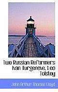 Two Russian Reformers Ivan Turgeneve, Leo Tolstoy