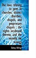 The Laws Relating to Pews in Churches, District Churches, Chapels, and Proprietary Chapels: The Rig