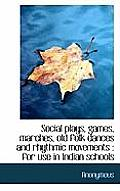 Social Plays, Games, Marches, Old Folk Dances and Rhythmic Movements: For Use in Indian Schools