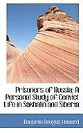 Prisoners of Russia; A Personal Study of Convict Life in Sakhalin and Siberia