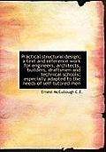 Practical Structural Design; A Text and Reference Work for Engineers, Architects, Builders, Draftsme