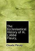 The Ecclesiastical History of M. L'Abb Fleury,