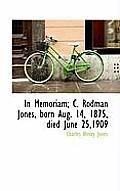 In Memoriam; C. Rodman Jones, Born Aug. 14, 1875, Died June 25,1909