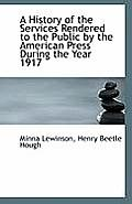 A History of the Services Rendered to the Public by the American Press During the Year 1917