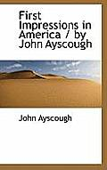 First Impressions in America / By John Ayscough