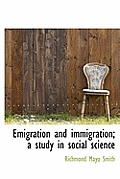Emigration and Immigration; A Study in Social Science