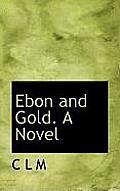 Ebon and Gold. a Novel