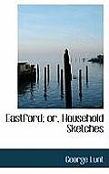 Eastford; Or, Household Sketches