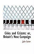 Cities and Citizens: Or, Britain's Next Campaign