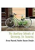 The Auxiliary Schools of Germany, Six Lectures;