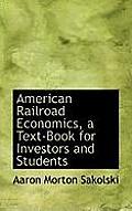 American Railroad Economics, a Text-Book for Investors and Students