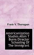 Americanization Studies Allen T Burns Director Schooling of the Immigrant