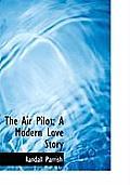 The Air Pilot; A Modern Love Story