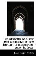 The Administration of India from 1859 to 1868: The First Ten Years of Administration Under the Crown
