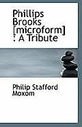 Phillips Brooks [Microform]: A Tribute