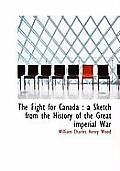 The Fight for Canada: A Sketch from the History of the Great Imperial War