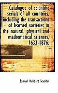 Catalogue of Scientific Serials of All Countries, Including the Transactions of Learned Societies in