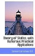 Theory of Statics, with Numerous Practical Applications