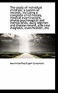 The Study of Individual Children; A System of Records, Including a Complete Child History, Medical E