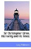 Sir Christopher Wren, His Family and His Times