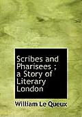 Scribes and Pharisees; A Story of Literary London