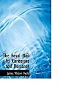 The Royal Mail: Its Curiosities and Romance