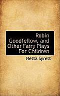 Robin Goodfellow, and Other Fairy Plays for Children