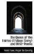 The Queen of the Fairies (a Village Story) and Other Poems