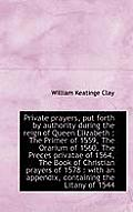 Private Prayers, Put Forth by Authority During the Reign of Queen Elizabeth: The Primer of 1559, Th