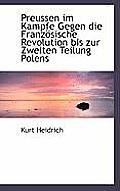 Preussen Im Kampfe Gegen Die Franz Sische Revolution Bis Zur Zweiten Teilung Polens